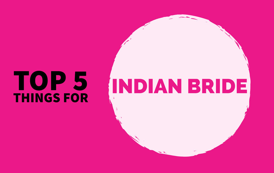 Top 5 Things for Indian Bride